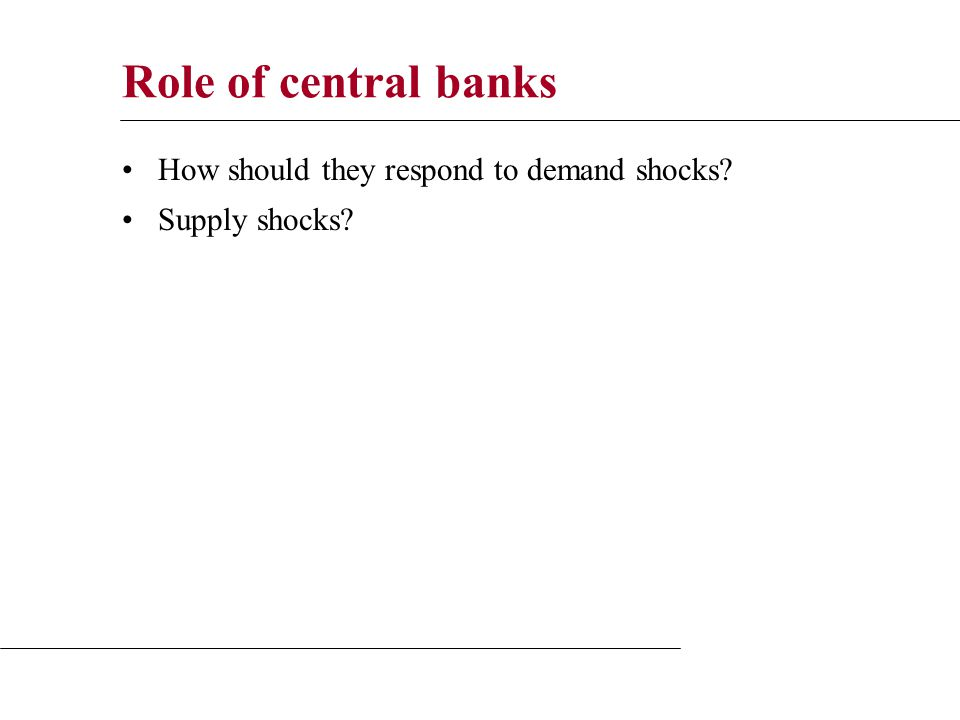 Role of central banks How should they respond to demand shocks Supply shocks