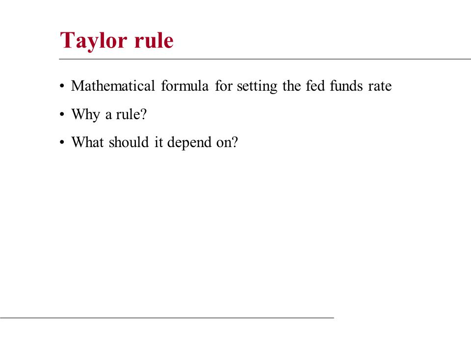 Taylor rule Mathematical formula for setting the fed funds rate Why a rule.