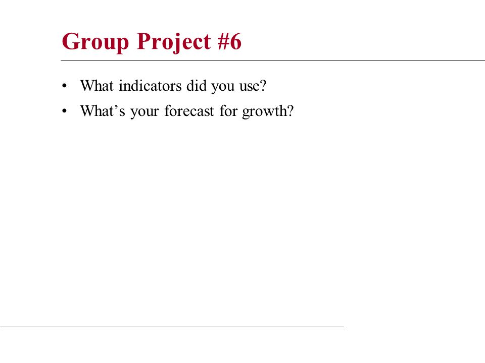 Group Project #6 What indicators did you use What's your forecast for growth