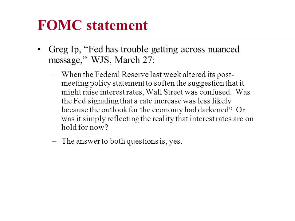 Greg Ip, Fed has trouble getting across nuanced message, WJS, March 27: –When the Federal Reserve last week altered its post- meeting policy statement to soften the suggestion that it might raise interest rates, Wall Street was confused.