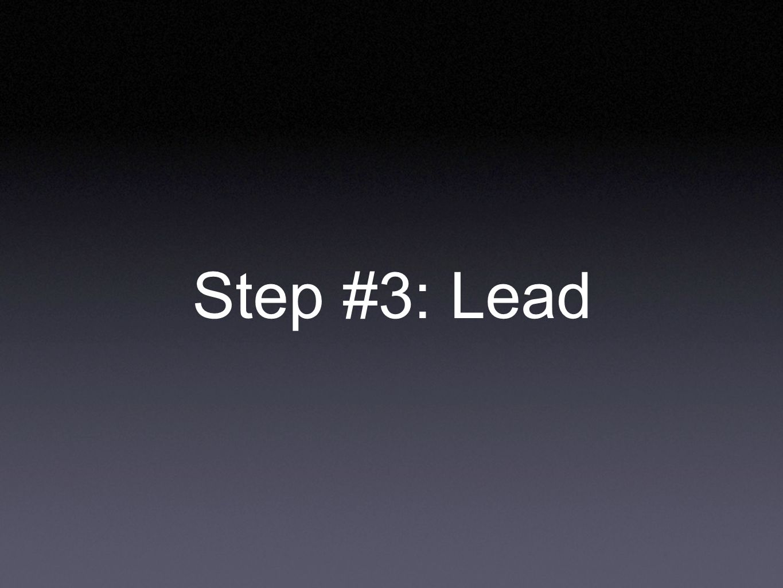 Step #3: Lead
