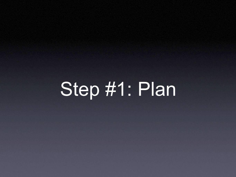 Step #1: Plan