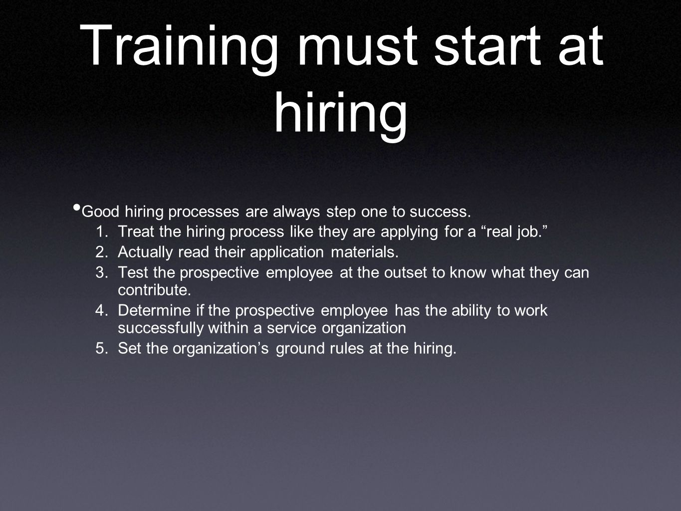 Training must start at hiring Good hiring processes are always step one to success.