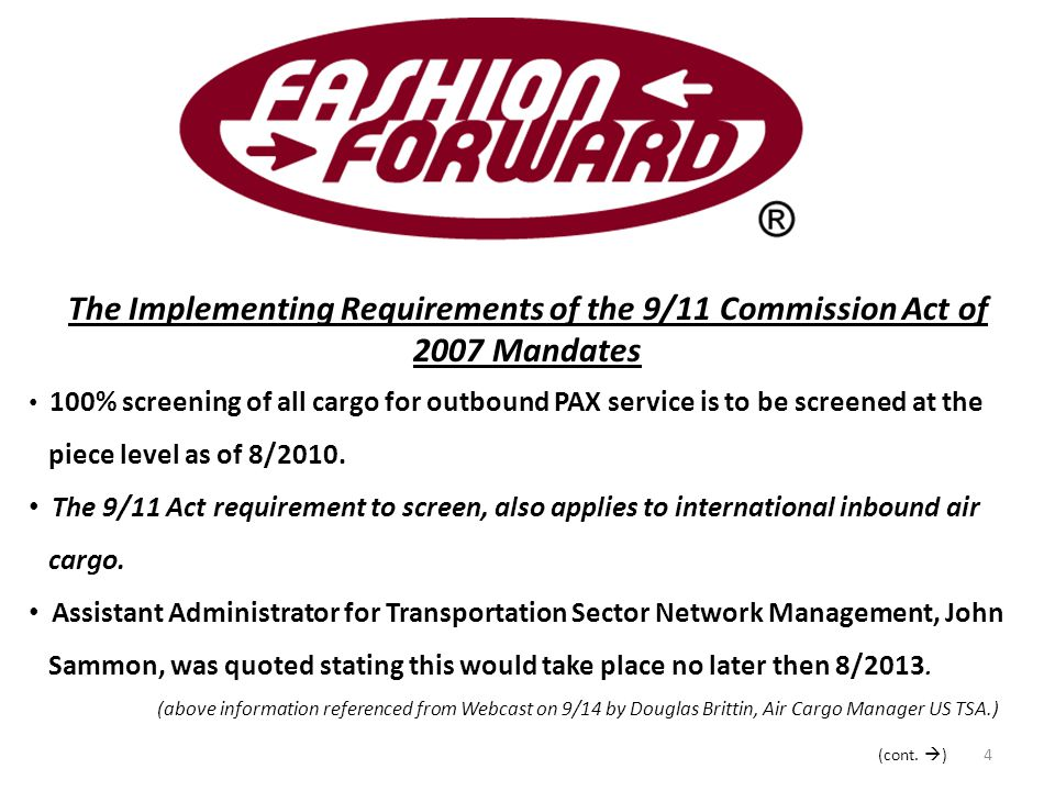 The Implementing Requirements of the 9/11 Commission Act of 2007 Mandates 100% screening of all cargo for outbound PAX service is to be screened at the piece level as of 8/2010.
