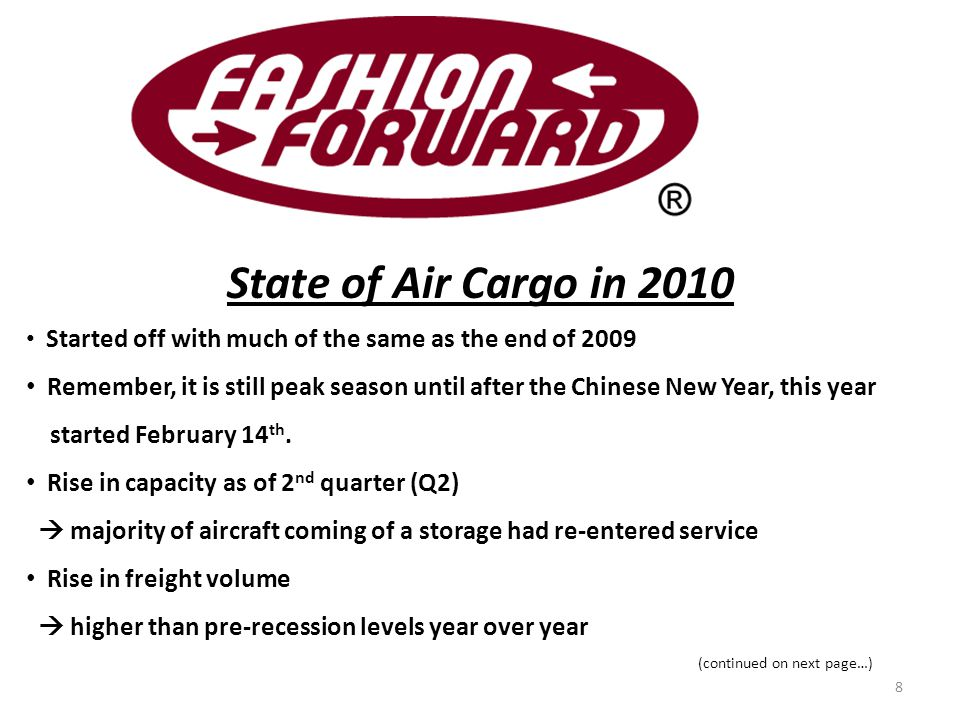 State of Air Cargo in 2010 Started off with much of the same as the end of 2009 Remember, it is still peak season until after the Chinese New Year, this year started February 14 th.