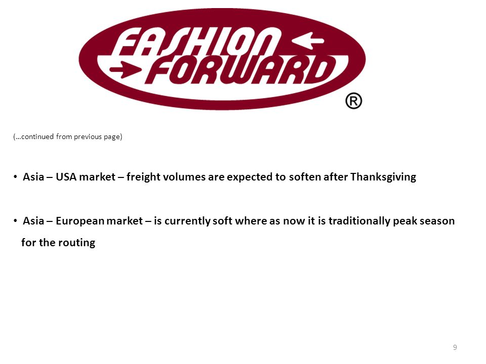 (…continued from previous page) Asia – USA market – freight volumes are expected to soften after Thanksgiving Asia – European market – is currently soft where as now it is traditionally peak season for the routing 9