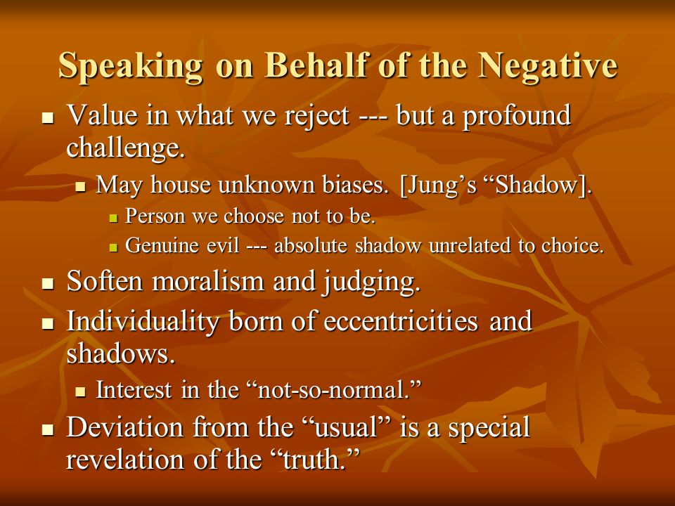 Speaking on Behalf of the Negative Value in what we reject --- but a profound challenge.