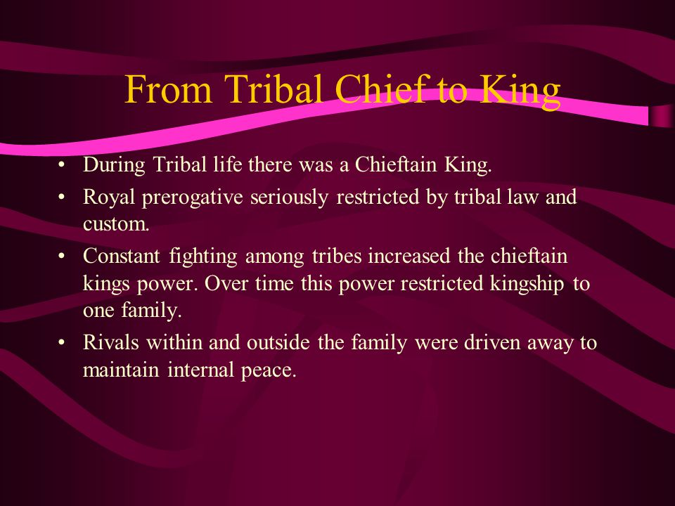 From Tribal Chief to King During Tribal life there was a Chieftain King.