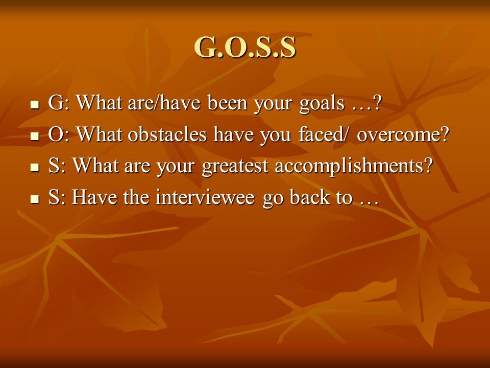 G.O.S.S G: What are/have been your goals …. G: What are/have been your goals ….