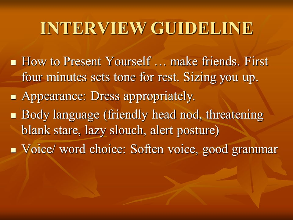 INTERVIEW GUIDELINE How to Present Yourself … make friends.