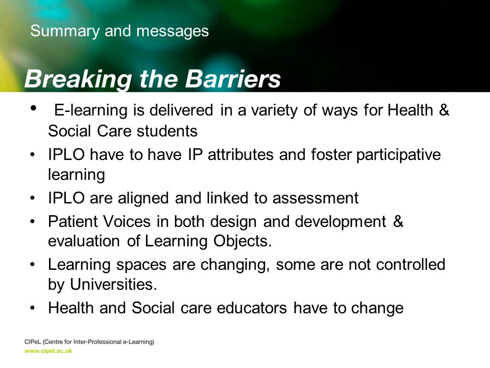 E-learning is delivered in a variety of ways for Health & Social Care students IPLO have to have IP attributes and foster participative learning IPLO