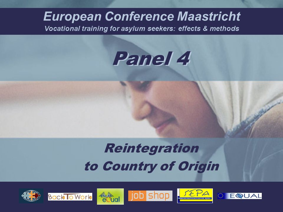 European Conference Maastricht Vocational training for asylum seekers: effects & methods Panel 4 Reintegration to Country of Origin