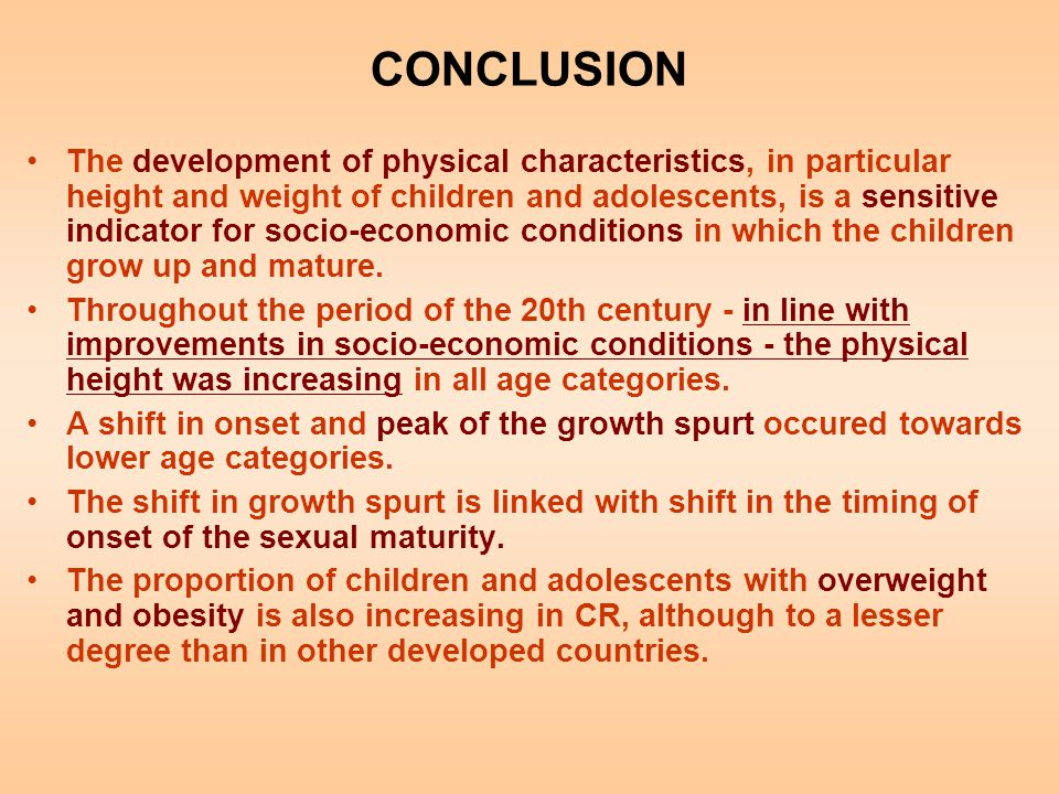 CONCLUSION The development of physical characteristics, in particular height and weight of children and adolescents, is a sensitive indicator for soci
