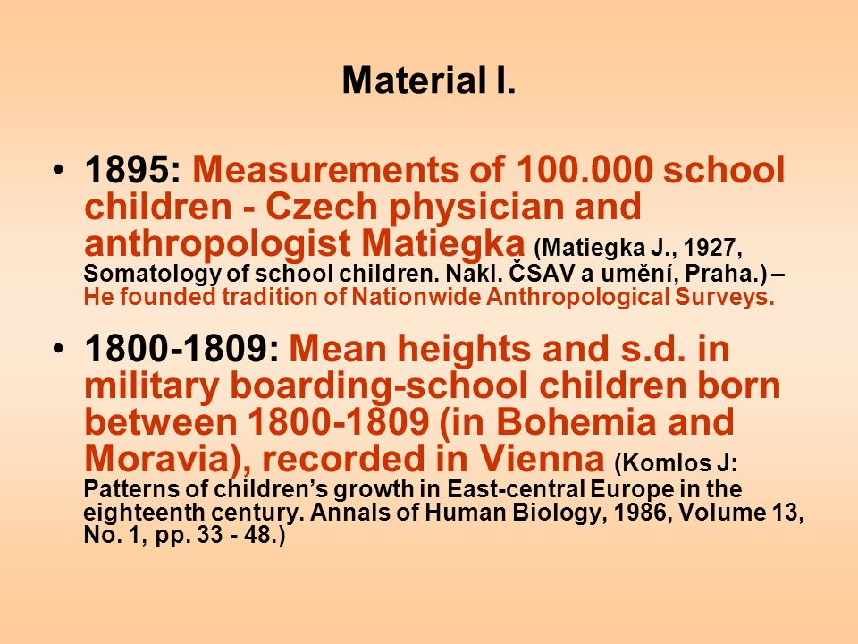 Material I. 1895: Measurements of 100.000 school children - Czech physician and anthropologist Matiegka (Matiegka J., 1927, Somatology of school child