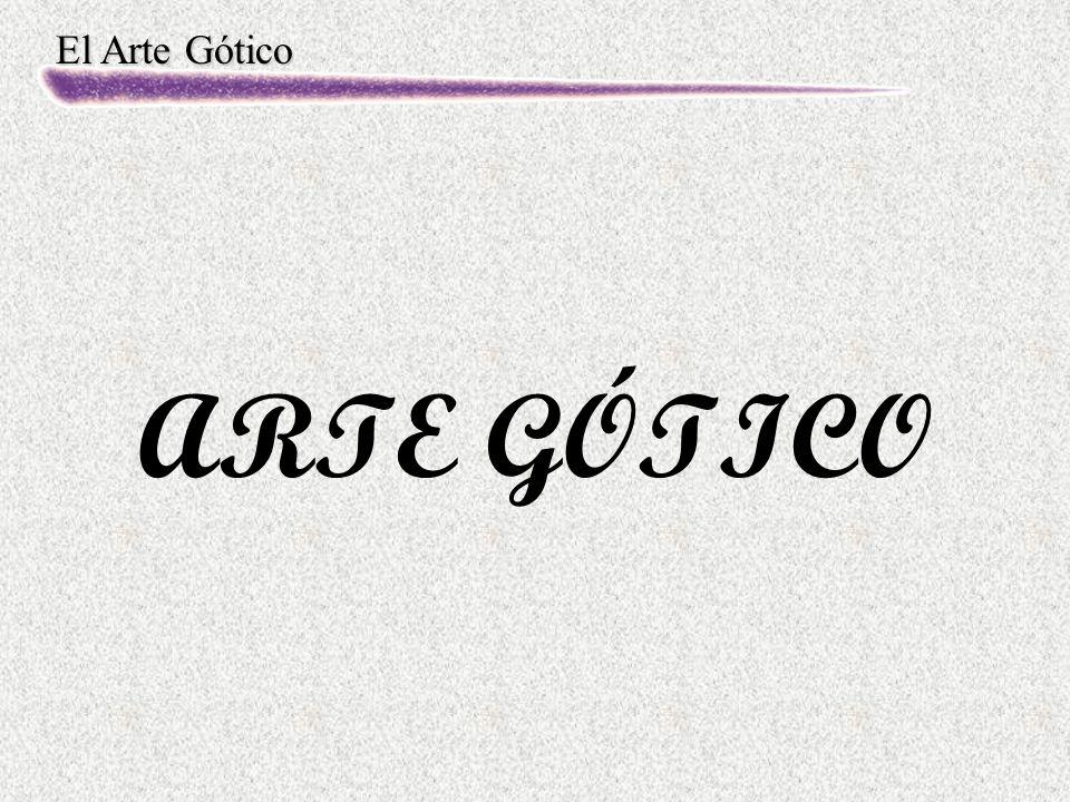 El Arte Gótico ARTE GÓTICO