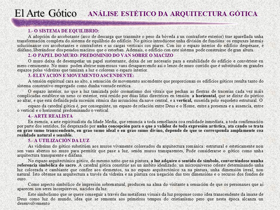 El Arte Gótico ANÁLISE ESTÉTICO DA ARQUITECTURA GÓTICA 1.- O SISTEMA DE EQUILIBRIO: A adopción do arcobotante (arco de descarga que transmite o peso d