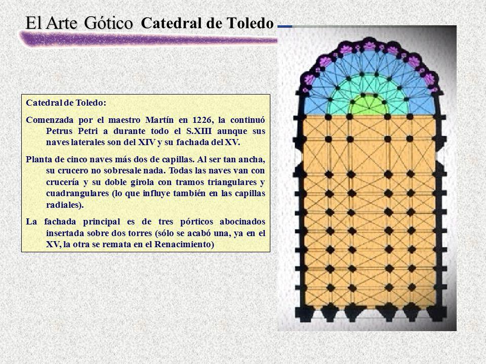 El Arte Gótico Catedral de Toledo Catedral de Toledo: Comenzada por el maestro Martín en 1226, la continuó Petrus Petri a durante todo el S.XIII aunqu