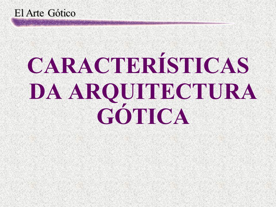 El Arte Gótico CARACTERÍSTICAS DA ARQUITECTURA GÓTICA