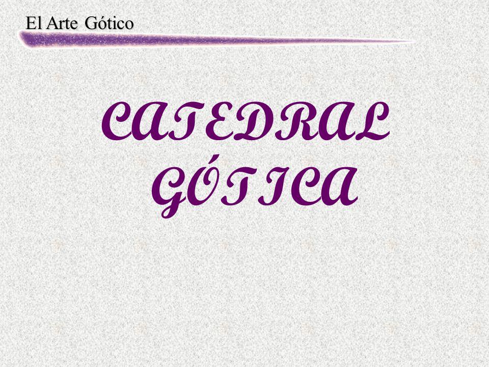 El Arte Gótico CATEDRAL GÓTICA