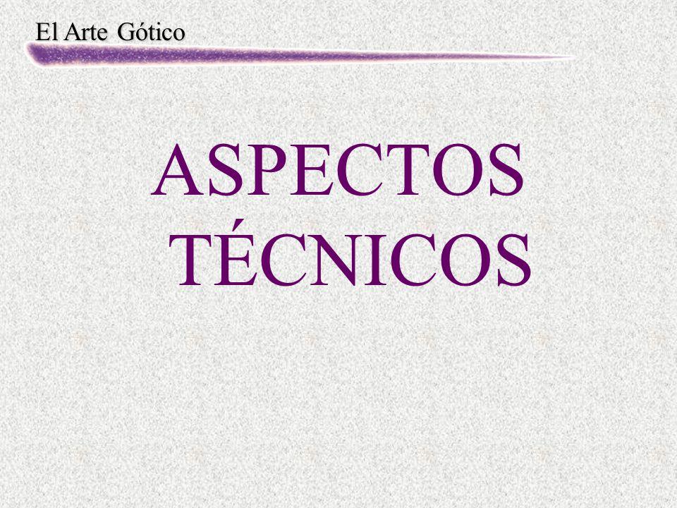 El Arte Gótico ASPECTOS TÉCNICOS