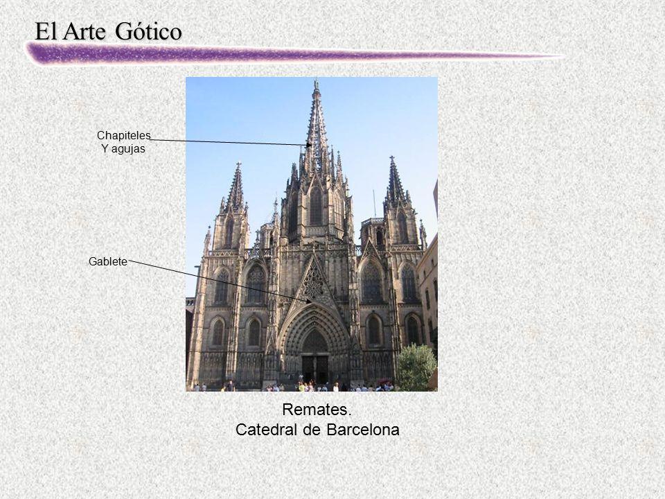 El Arte Gótico Remates. Catedral de Barcelona Gablete Chapiteles Y agujas