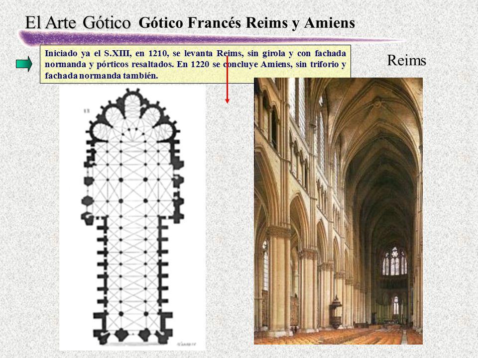 El Arte Gótico Gótico Francés Reims y Amiens Iniciado ya el S.XIII, en 1210, se levanta Reims, sin girola y con fachada normanda y pórticos resaltados