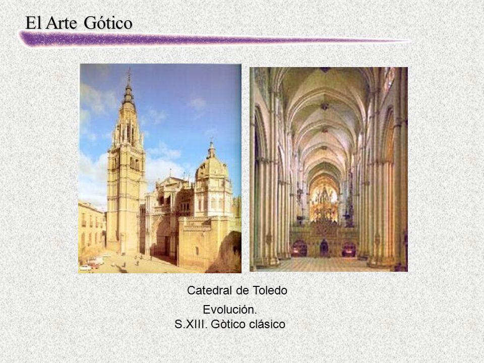 El Arte Gótico Evolución. S.XIII. Gòtico clásico Catedral de Toledo