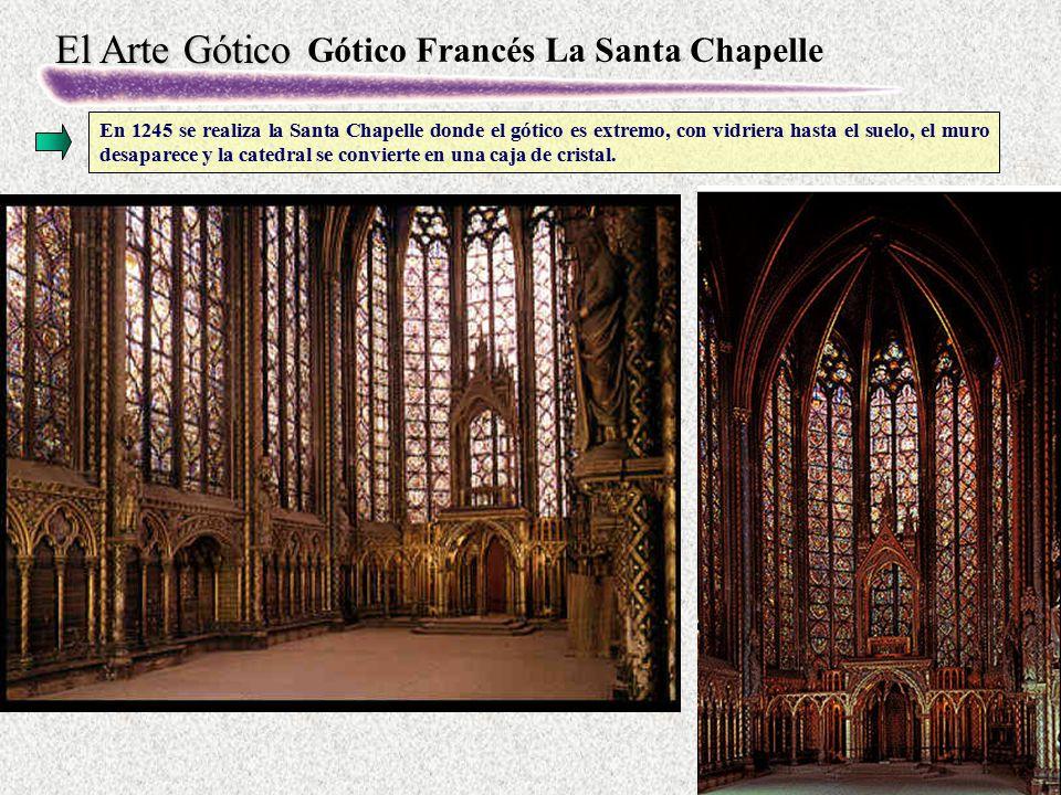 El Arte Gótico Gótico Francés La Santa Chapelle En 1245 se realiza la Santa Chapelle donde el gótico es extremo, con vidriera hasta el suelo, el muro