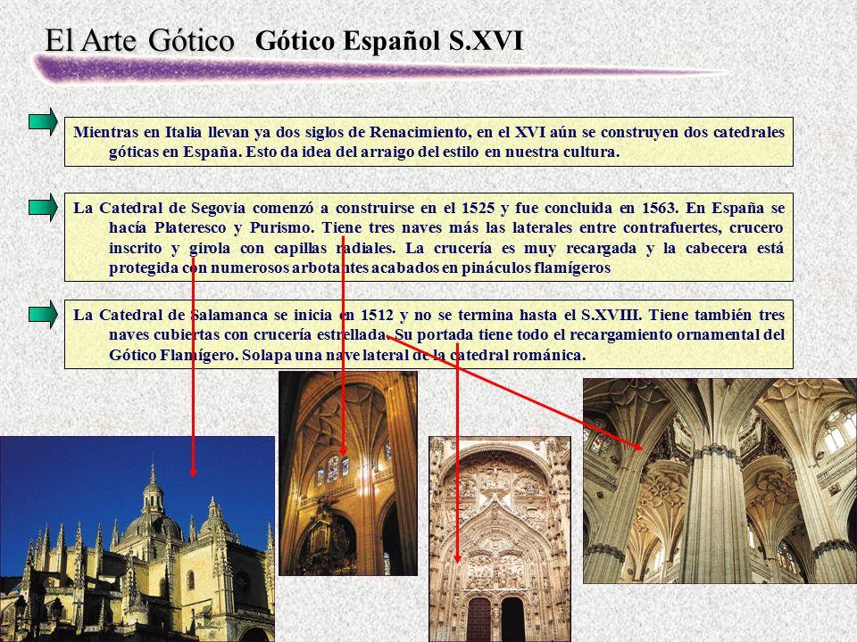 El Arte Gótico La Catedral de Segovia comenzó a construirse en el 1525 y fue concluida en 1563. En España se hacía Plateresco y Purismo. Tiene tres na