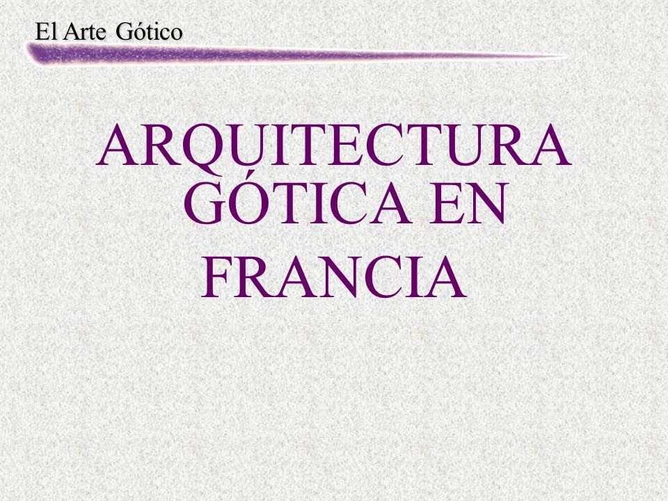 El Arte Gótico ARQUITECTURA GÓTICA EN FRANCIA