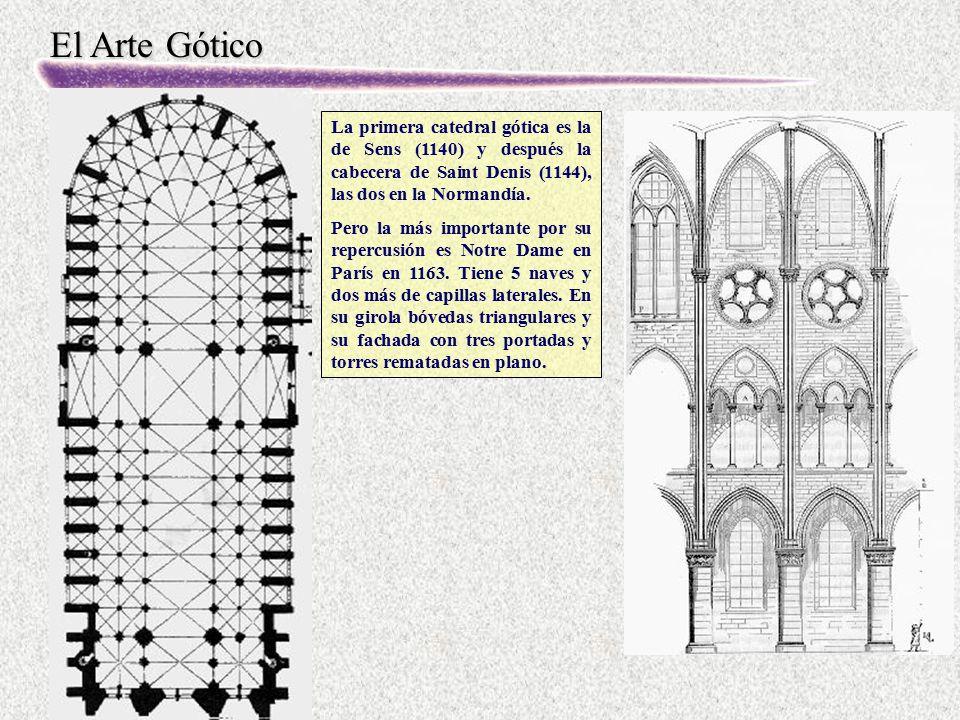 El Arte Gótico La primera catedral gótica es la de Sens (1140) y después la cabecera de Saint Denis (1144), las dos en la Normandía. Pero la más impor