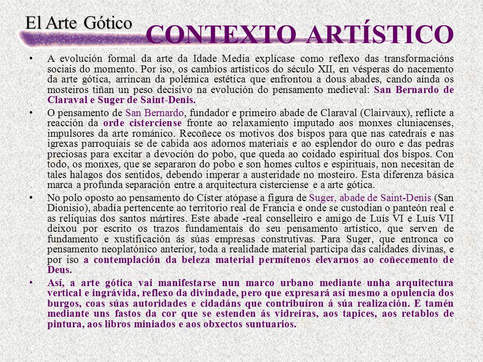 El Arte Gótico CONTEXTO ARTÍSTICO A evolución formal da arte da Idade Media explícase como reflexo das transformacións sociais do momento. Por iso, os