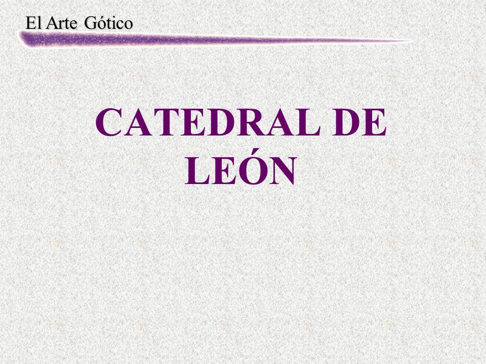 El Arte Gótico CATEDRAL DE LEÓN