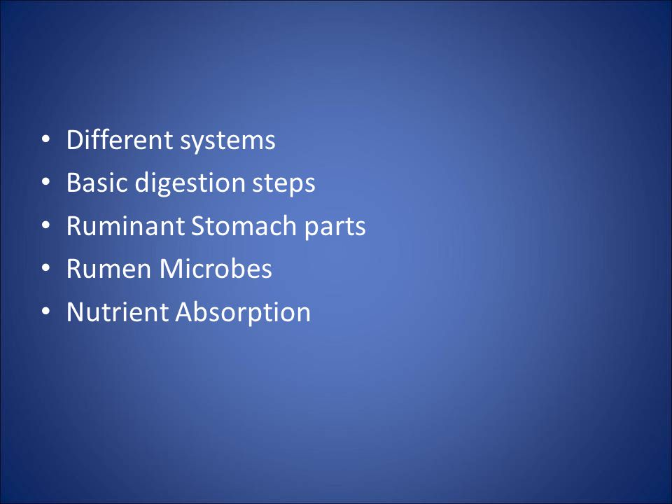 Different systems Basic digestion steps Ruminant Stomach parts Rumen Microbes Nutrient Absorption