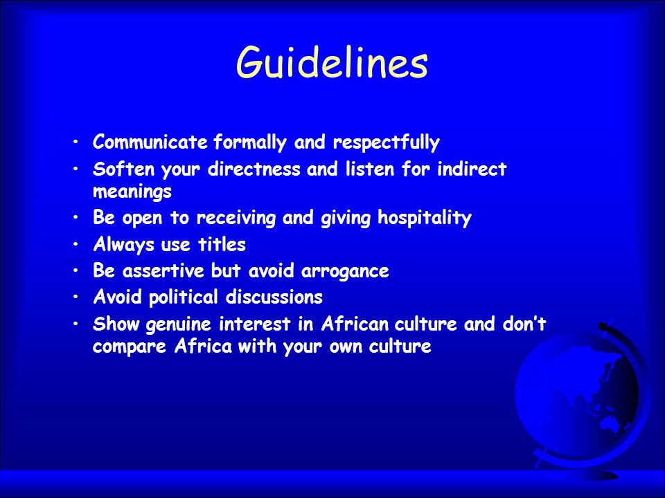 Guidelines Communicate formally and respectfully Soften your directness and listen for indirect meanings Be open to receiving and giving hospitality A