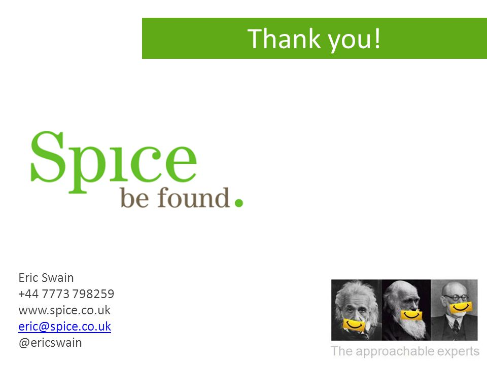 Thank you! Eric Swain +44 7773 798259 www.spice.co.uk eric@spice.co.uk @ericswain