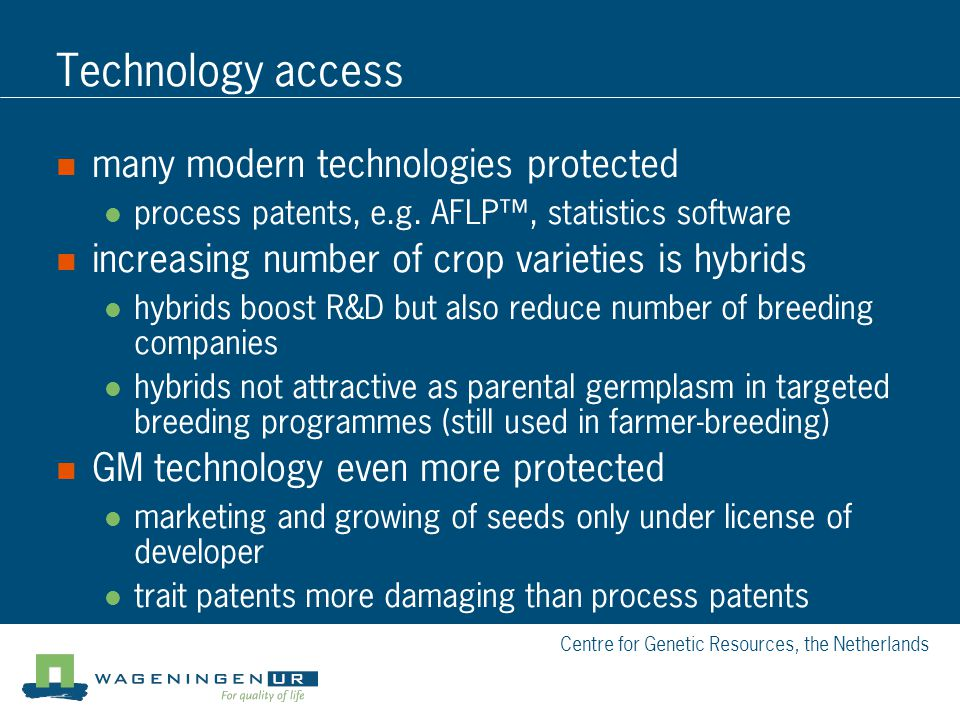 Centre for Genetic Resources, the Netherlands Technology access many modern technologies protected process patents, e.g.