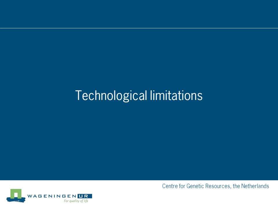 Centre for Genetic Resources, the Netherlands Technological limitations