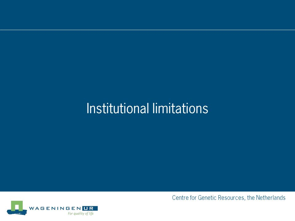 Centre for Genetic Resources, the Netherlands Institutional limitations