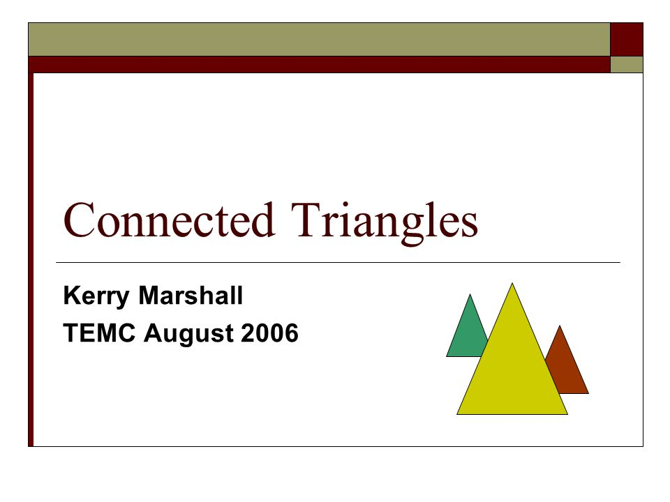 Connected Triangles Kerry Marshall TEMC August 2006