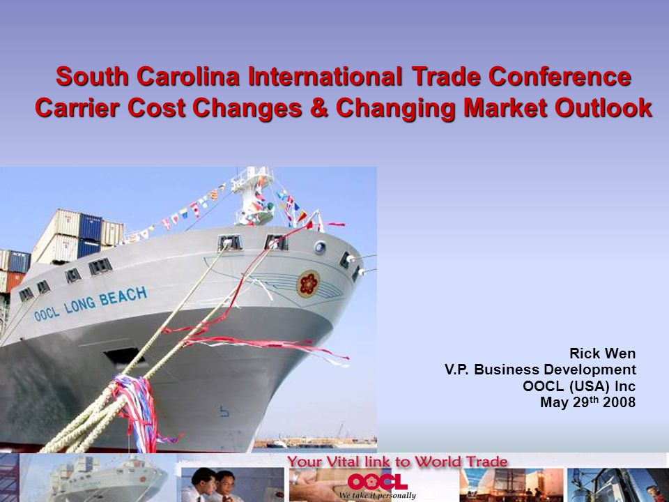 South Carolina International Trade Conference Carrier Cost Changes & Changing Market Outlook Rick Wen V.P.