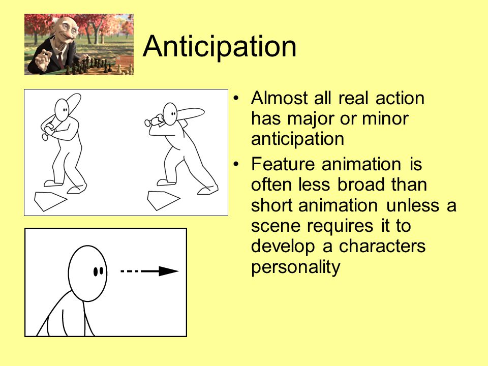 Timing Also, there is timing in the acting of a character to establish mood, emotion, and reaction to another character or to a situation Studying movement of actors and performers on stage and in films is useful when animating human or animal characters