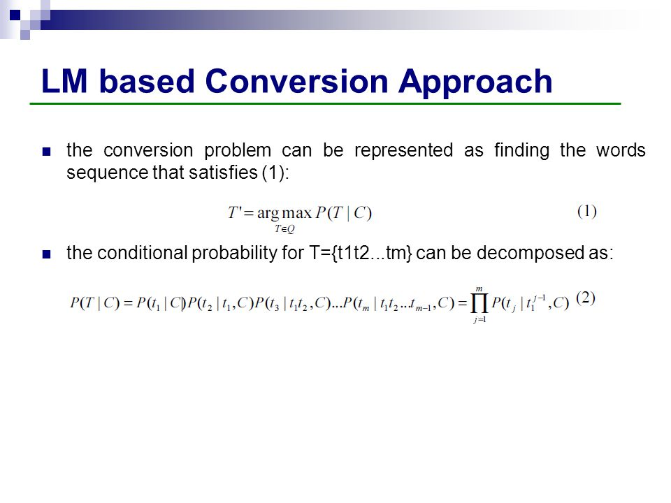 LM based Conversion Approach the conversion problem can be represented as finding the words sequence that satisfies (1): the conditional probability f