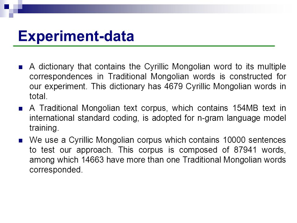Experiment-data A dictionary that contains the Cyrillic Mongolian word to its multiple correspondences in Traditional Mongolian words is constructed for our experiment.