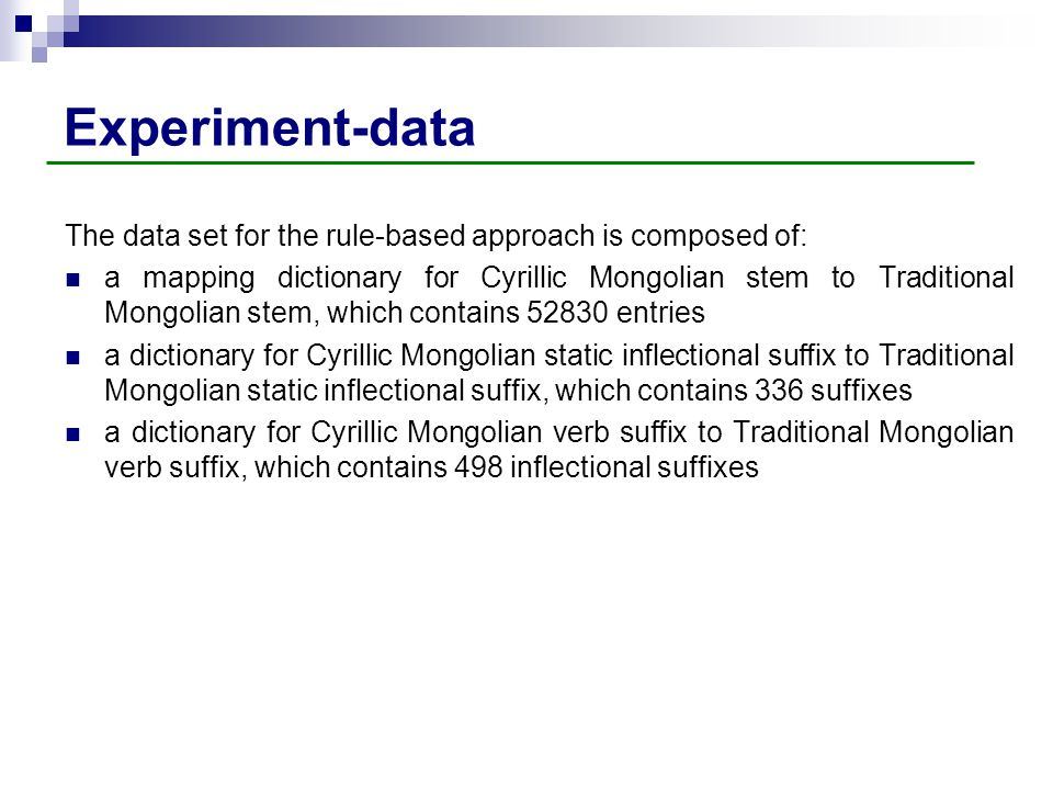 Experiment-data The data set for the rule-based approach is composed of: a mapping dictionary for Cyrillic Mongolian stem to Traditional Mongolian ste
