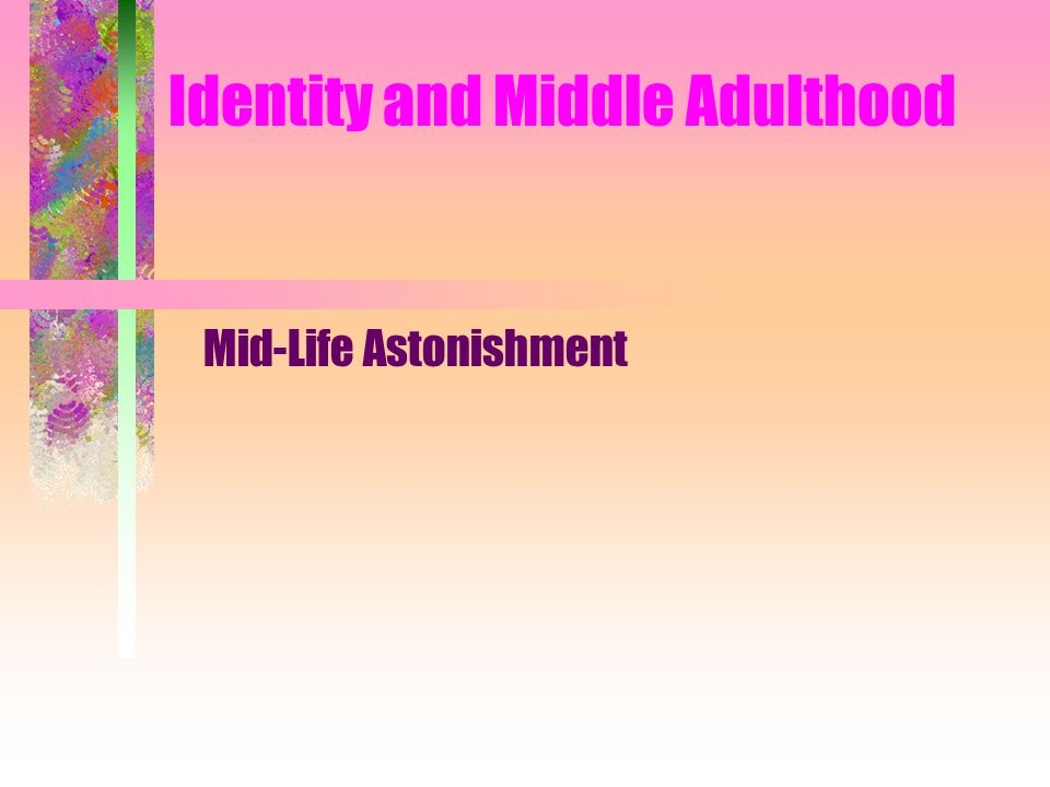 Identity and Middle Adulthood Mid-Life Astonishment