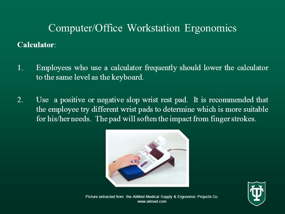 Computer/Office Workstation Ergonomics Calculator: 1.Employees who use a calculator frequently should lower the calculator to the same level as the keyboard.