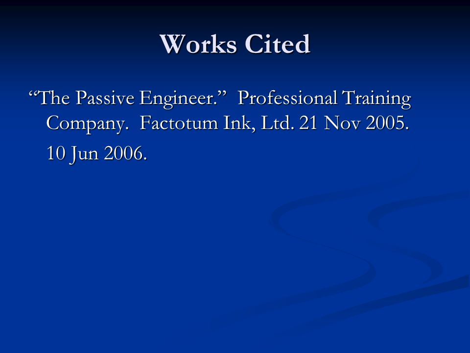 Works Cited The Passive Engineer. Professional Training Company.