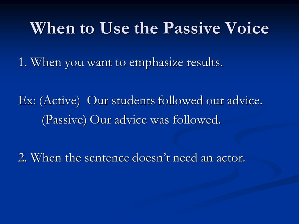When Not to Use the Passive Voice 1.