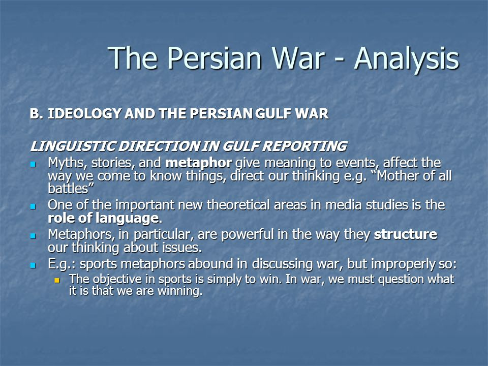 The Persian War - Analysis B.IDEOLOGY AND THE PERSIAN GULF WAR LINGUISTIC DIRECTION IN GULF REPORTING Myths, stories, and metaphor give meaning to eve